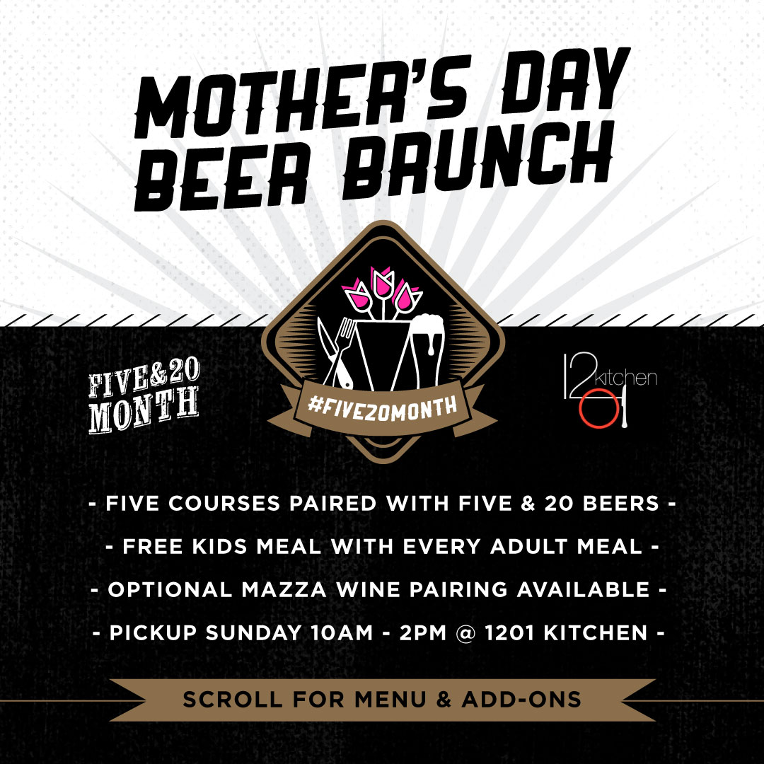 Five & 20 Month Mother's Day Beer Brunch with 1201 Kitchen